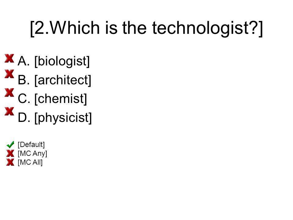 [2.Which is the technologist ]